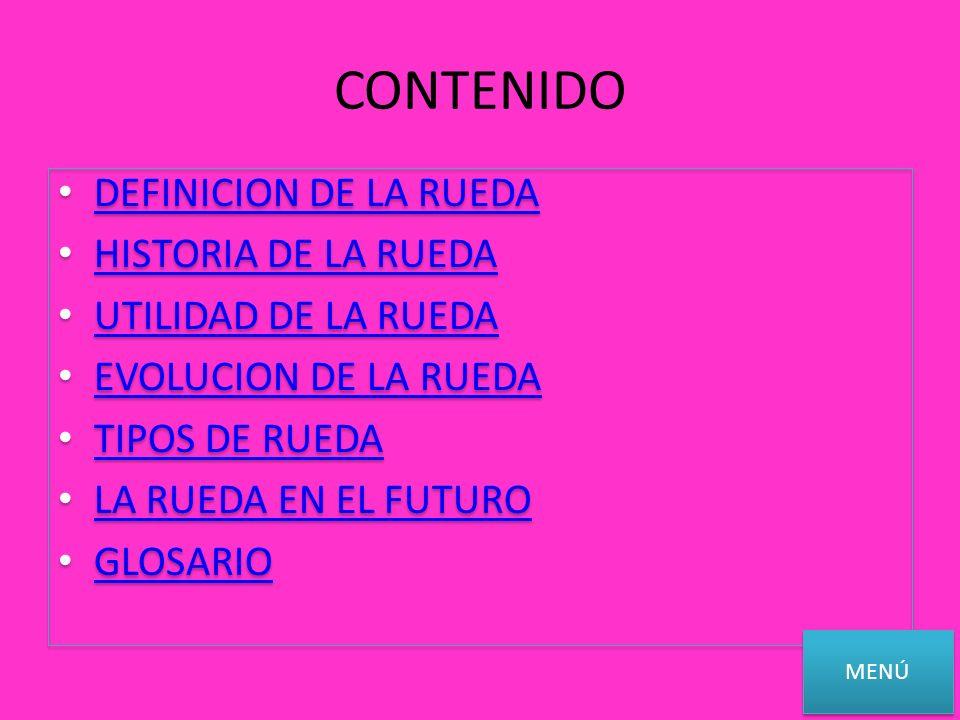CONTENIDO DEFINICION DE LA RUEDA HISTORIA DE LA RUEDA