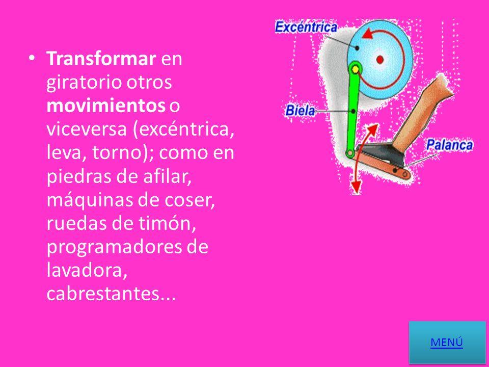 Transformar en giratorio otros movimientos o viceversa (excéntrica, leva, torno); como en piedras de afilar, máquinas de coser, ruedas de timón, programadores de lavadora, cabrestantes...