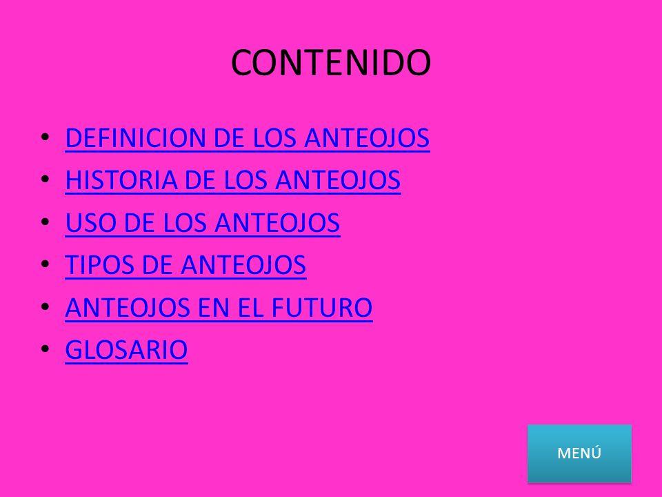 CONTENIDO DEFINICION DE LOS ANTEOJOS HISTORIA DE LOS ANTEOJOS