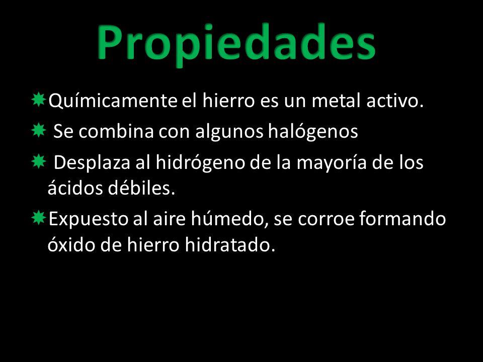 Propiedades Químicamente el hierro es un metal activo.