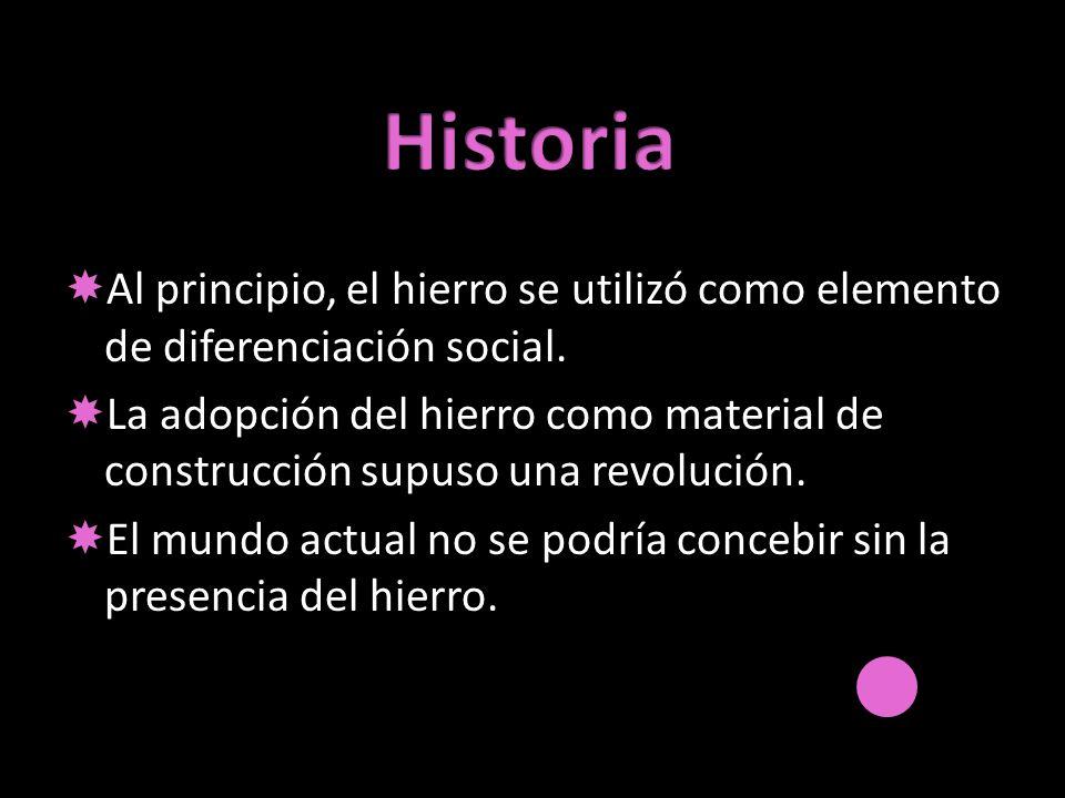 Historia Al principio, el hierro se utilizó como elemento de diferenciación social.