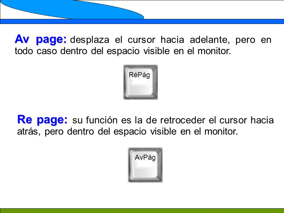 Av page: desplaza el cursor hacia adelante, pero en todo caso dentro del espacio visible en el monitor.
