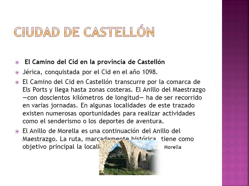 Ciudad de Castellón El Camino del Cid en la provincia de Castellón