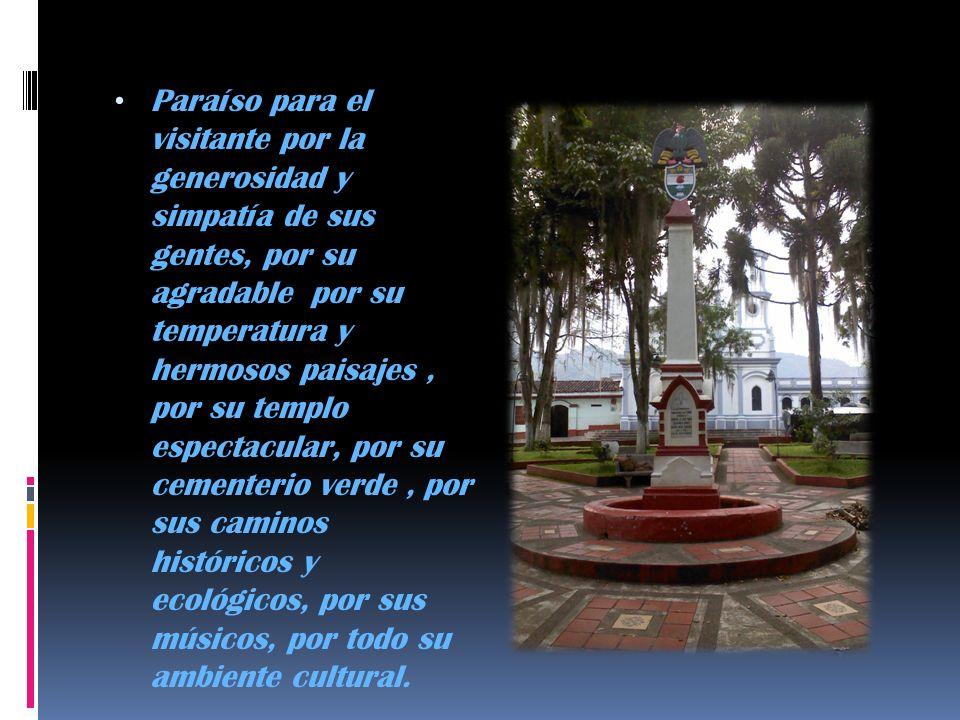 Paraíso para el visitante por la generosidad y simpatía de sus gentes, por su agradable por su temperatura y hermosos paisajes , por su templo espectacular, por su cementerio verde , por sus caminos históricos y ecológicos, por sus músicos, por todo su ambiente cultural.