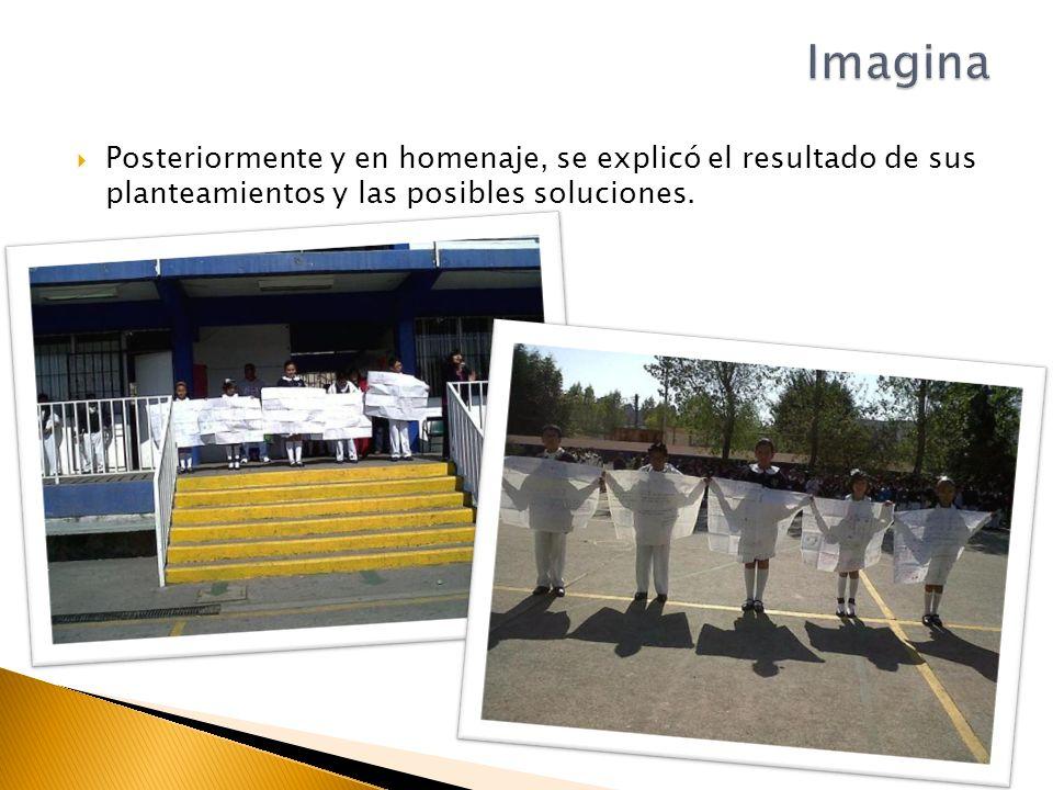 Imagina Posteriormente y en homenaje, se explicó el resultado de sus planteamientos y las posibles soluciones.
