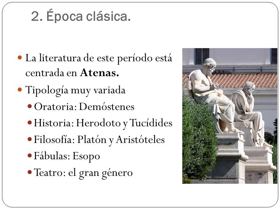2. Época clásica. La literatura de este período está centrada en Atenas. Tipología muy variada. Oratoria: Demóstenes.