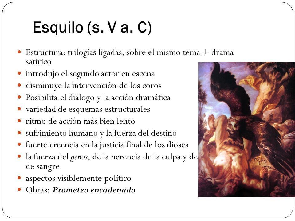 Esquilo (s. V a. C) Estructura: trilogías ligadas, sobre el mismo tema + drama satírico. introdujo el segundo actor en escena.