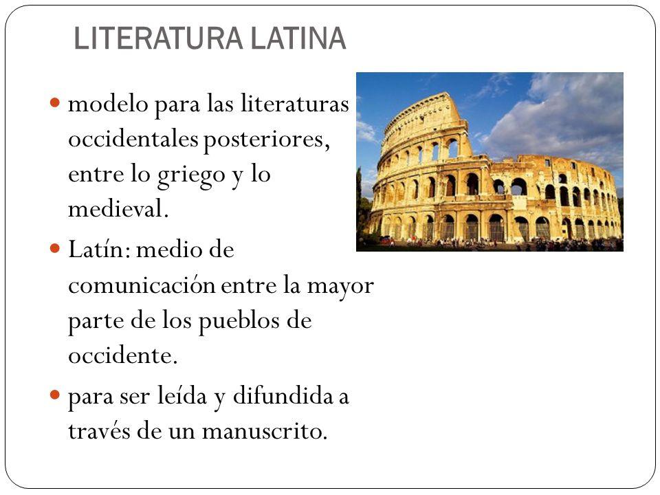 LITERATURA LATINA modelo para las literaturas occidentales posteriores, entre lo griego y lo medieval.