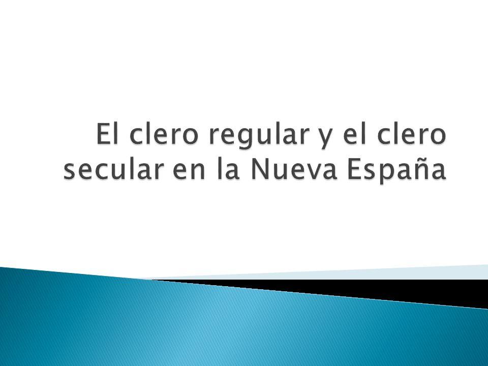 El clero regular y el clero secular en la Nueva España