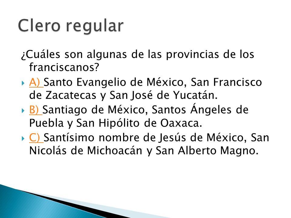 Clero regular ¿Cuáles son algunas de las provincias de los franciscanos