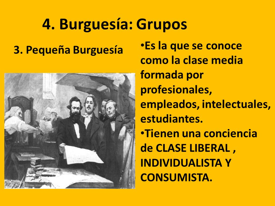 4. Burguesía: Grupos Es la que se conoce como la clase media formada por profesionales, empleados, intelectuales, estudiantes.
