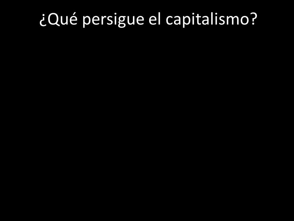 ¿Qué persigue el capitalismo