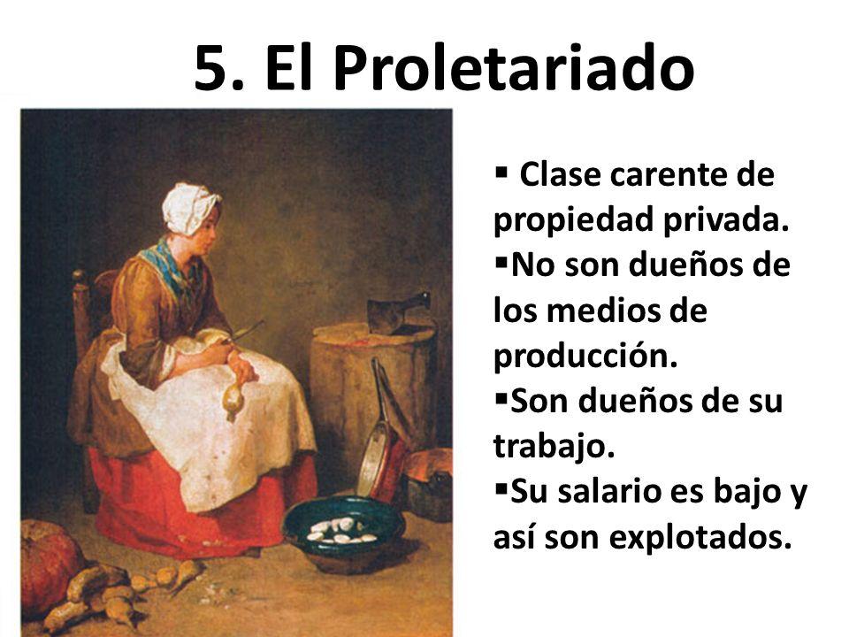 5. El Proletariado Clase carente de propiedad privada.