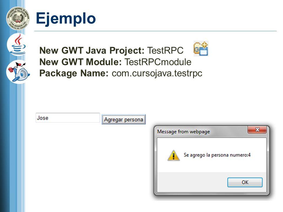 Ejemplo New GWT Java Project: TestRPC New GWT Module: TestRPCmodule