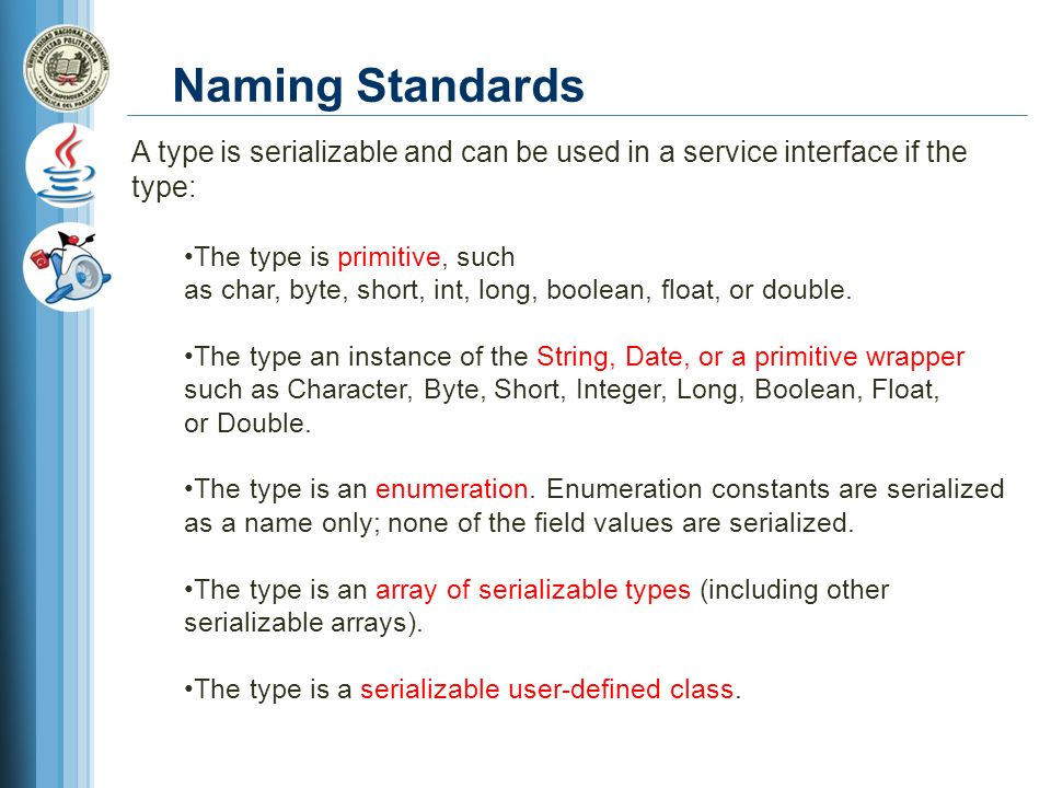 Naming Standards A type is serializable and can be used in a service interface if the type: