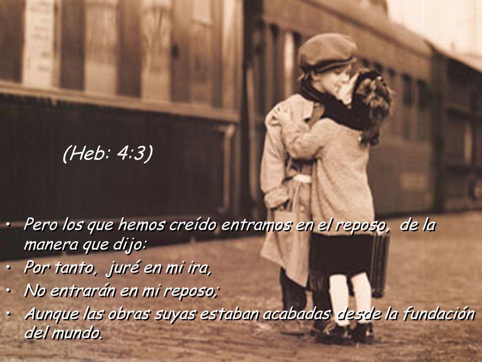 (Heb: 4:3) Pero los que hemos creído entramos en el reposo, de la manera que dijo: Por tanto, juré en mi ira,