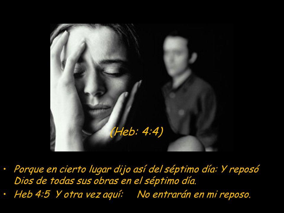 (Heb: 4:4) Porque en cierto lugar dijo así del séptimo día: Y reposó Dios de todas sus obras en el séptimo día.