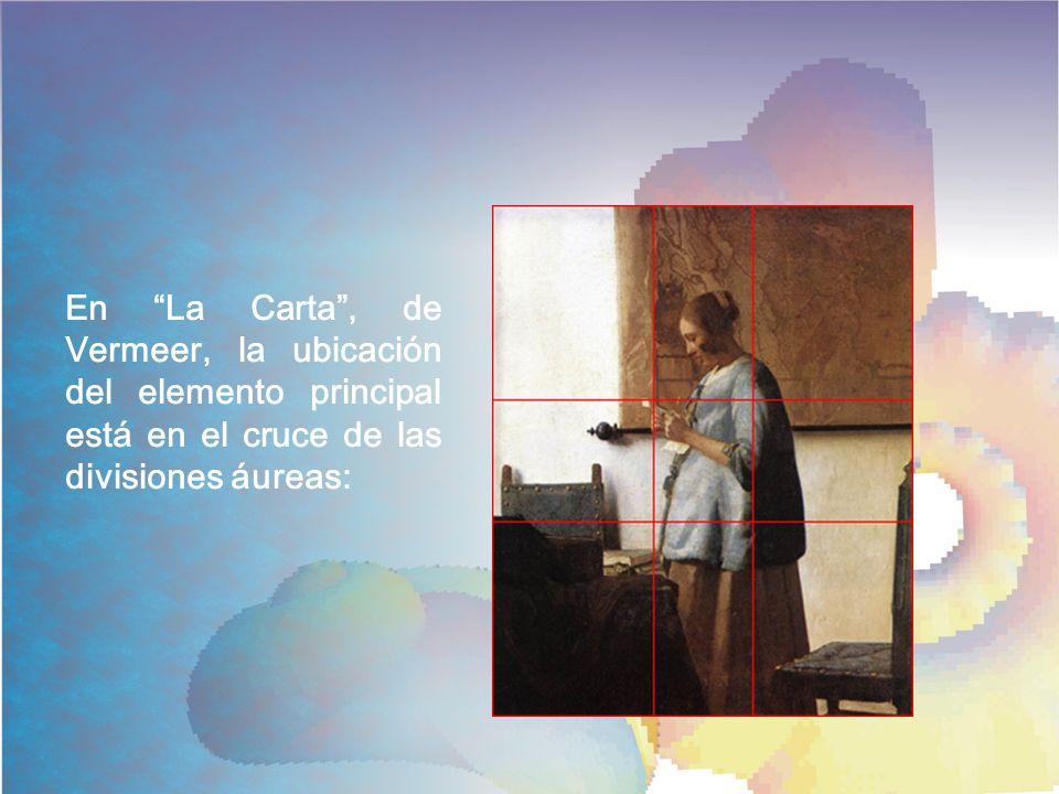 En La Carta , de Vermeer, la ubicación del elemento principal está en el cruce de las divisiones áureas: