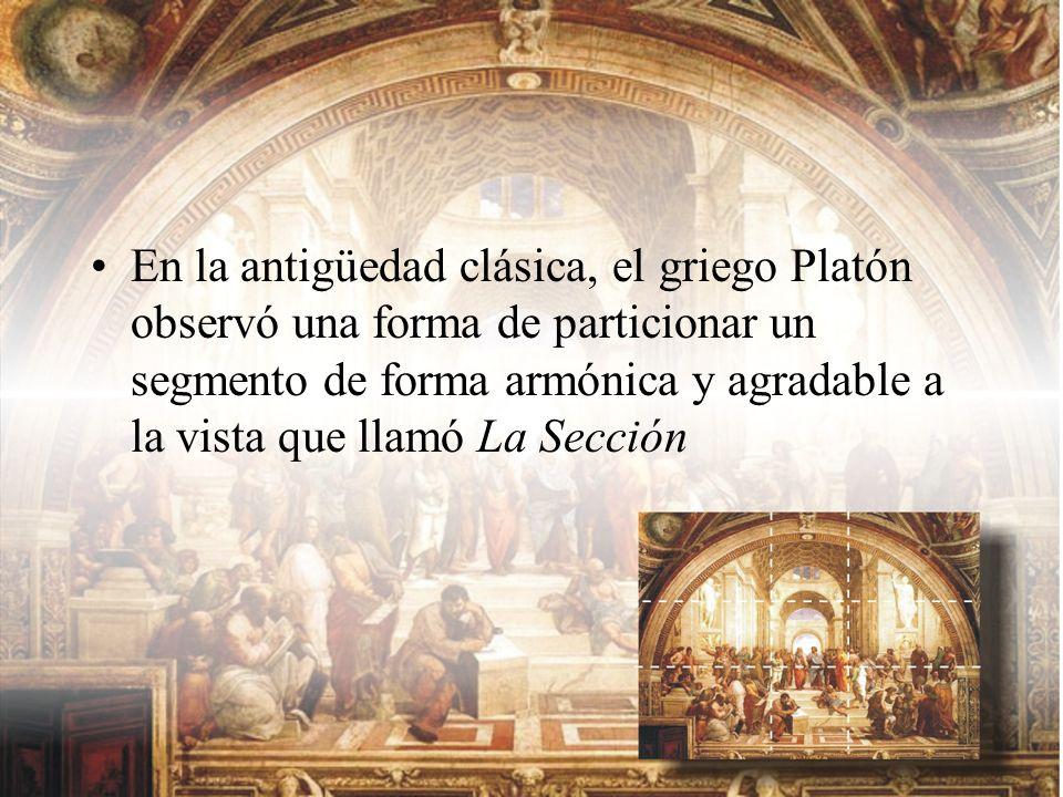 En la antigüedad clásica, el griego Platón observó una forma de particionar un segmento de forma armónica y agradable a la vista que llamó La Sección