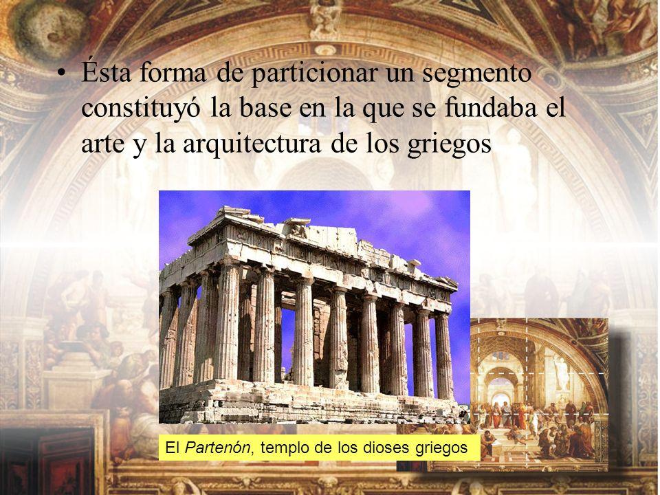 Ésta forma de particionar un segmento constituyó la base en la que se fundaba el arte y la arquitectura de los griegos