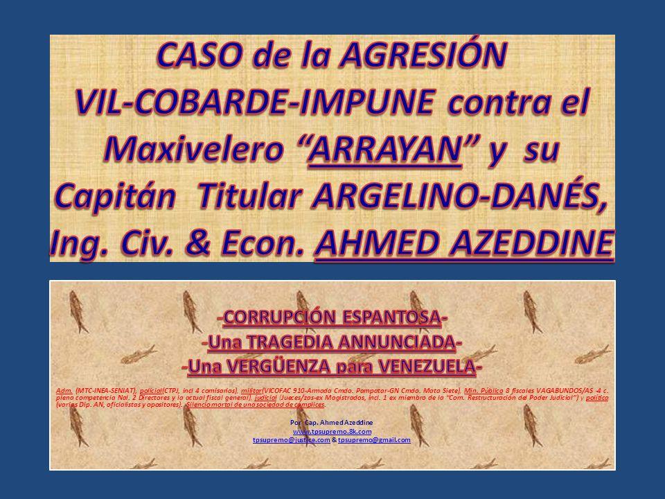 CASO de la AGRESIÓN VIL-COBARDE-IMPUNE contra el Maxivelero ARRAYAN y su Capitán Titular ARGELINO-DANÉS, Ing. Civ. & Econ. AHMED AZEDDINE
