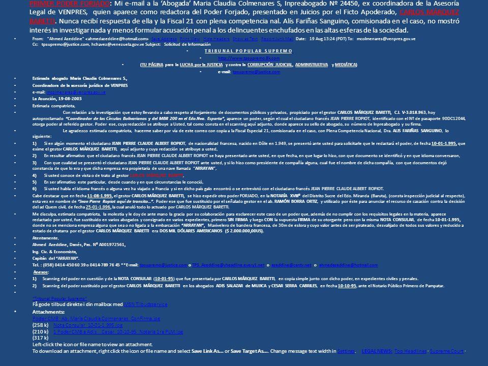 PRIMER PODER FORJADO: Mi e-mail a la 'Abogada' Maria Claudia Colmenares S, Inpreabogado Nº 24450, ex coordinadora de la Asesoría Legal de VENPRES, quien aparece como redactora del Poder Forjado, presentado en Juicios por el Ficto Apoderado, CARLOS MÁRQUEZ BARETTI. Nunca recibí respuesta de ella y la Fiscal 21 con plena competencia nal. Alís Fariñas Sanguino, comisionada en el caso, no mostró interés in investigar nada y menos formular acusación penal a los delincuentes enchufados en las altas esferas de la sociedad.