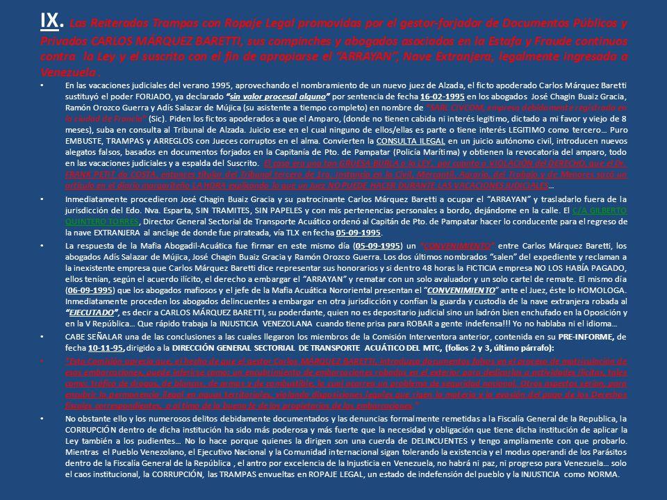 IX. Las Reiteradas Trampas con Ropaje Legal promovidas por el gestor-forjador de Documentos Públicos y Privados CARLOS MÁRQUEZ BARETTI, sus compinches y abogados asociados en la Estafa y Fraude continuos contra la Ley y el suscrito con el fin de apropiarse el ARRAYAN , Nave Extranjera, legalmente ingresada a Venezuela .