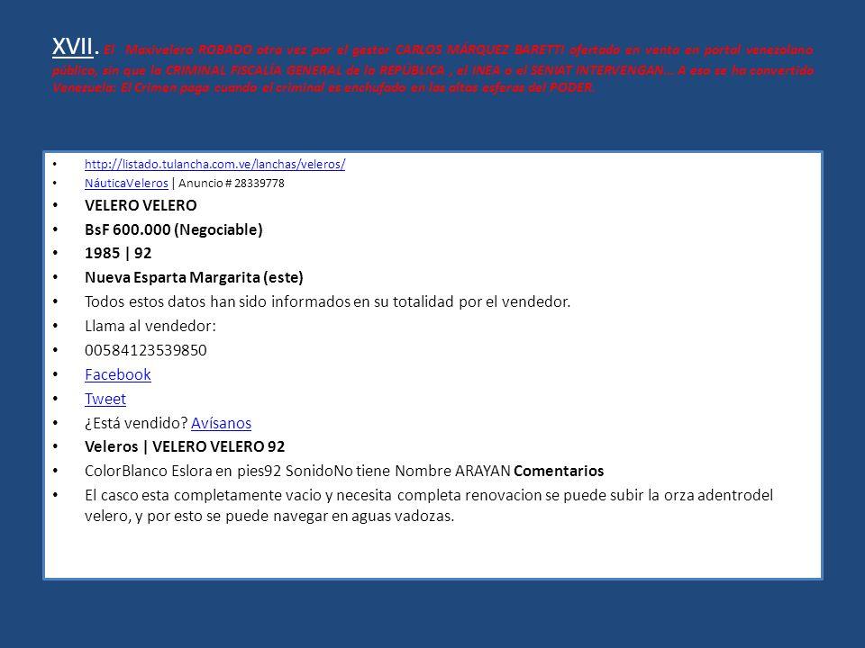 XVII. El Maxivelero ROBADO otra vez por el gestor CARLOS MÁRQUEZ BARETTI ofertado en venta en portal venezolano público, sin que la CRIMINAL FISCALÍA GENERAL de la REPÚBLICA , el INEA o el SENIAT INTERVENGAN… A eso se ha convertido Venezuela: El Crimen paga cuando el criminal es enchufado en las altas esferas del PODER.