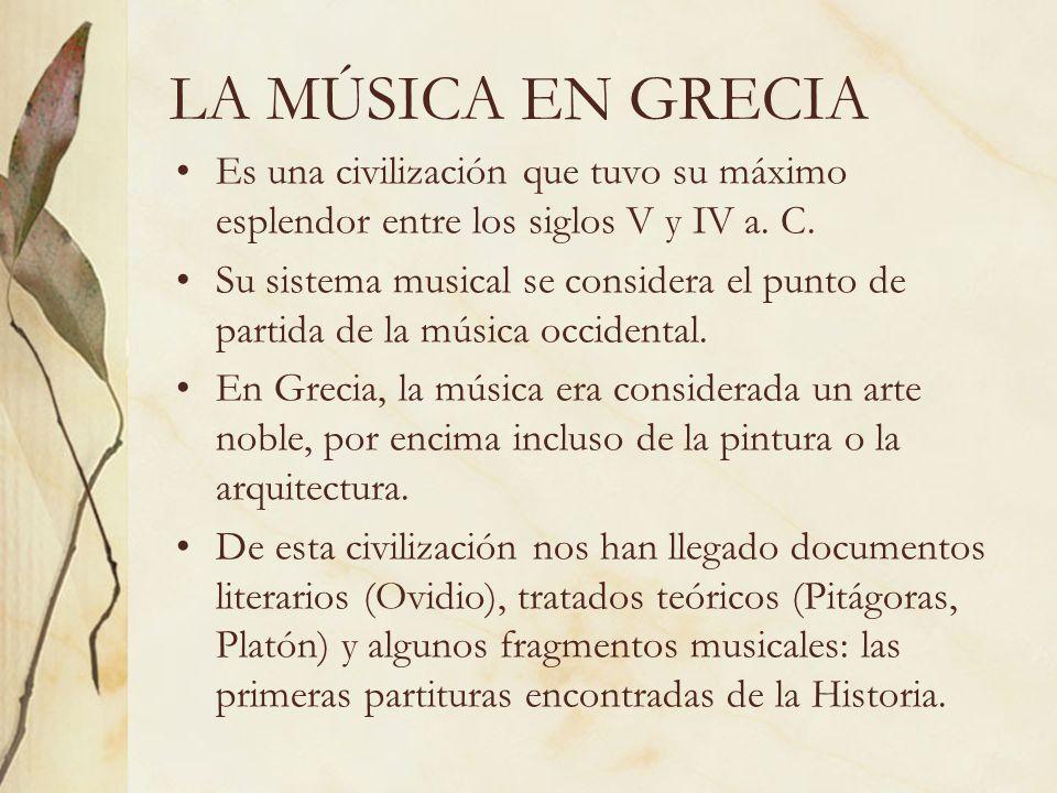 LA MÚSICA EN GRECIA Es una civilización que tuvo su máximo esplendor entre los siglos V y IV a. C.