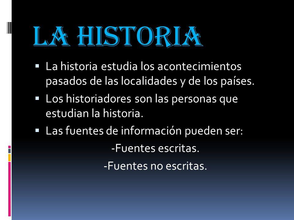 La historia La historia estudia los acontecimientos pasados de las localidades y de los países.