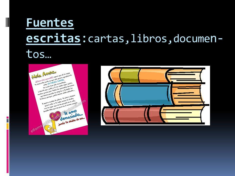 Fuentes escritas:cartas,libros,documen-tos…