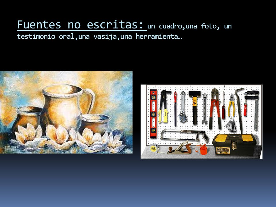 Fuentes no escritas: un cuadro,una foto, un testimonio oral,una vasija,una herramienta…