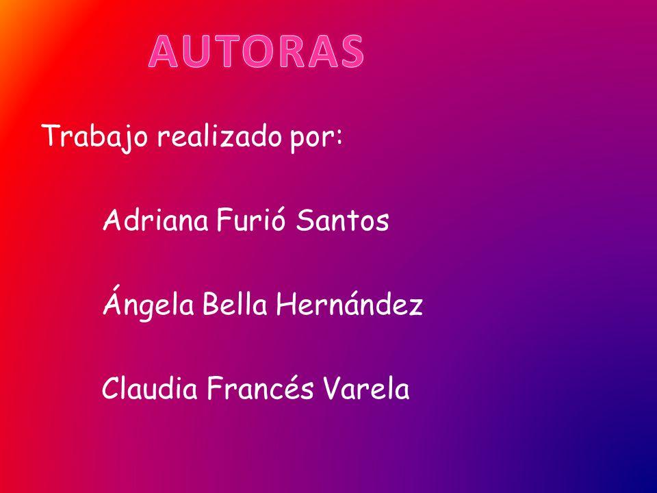 AUTORAS Trabajo realizado por: Adriana Furió Santos Ángela Bella Hernández Claudia Francés Varela