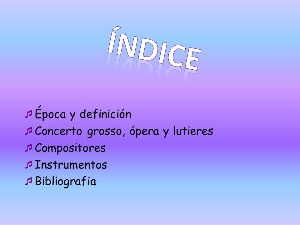 ÍNDICE Época y definición Concerto grosso, ópera y lutieres