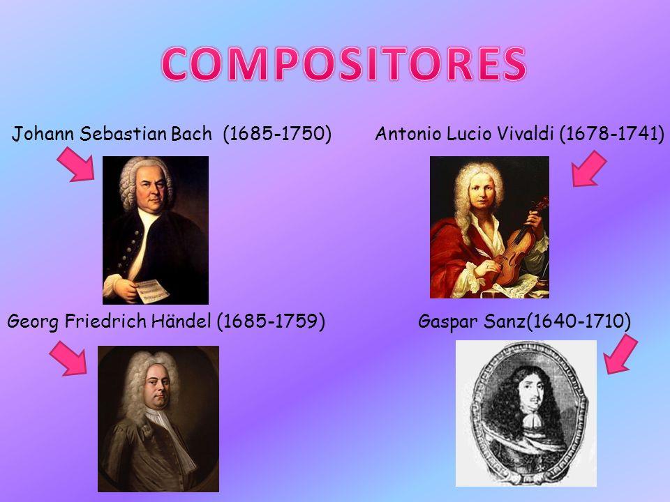 COMPOSITORES Johann Sebastian Bach (1685-1750) Antonio Lucio Vivaldi (1678-1741) Georg Friedrich Händel (1685-1759) Gaspar Sanz(1640-1710)