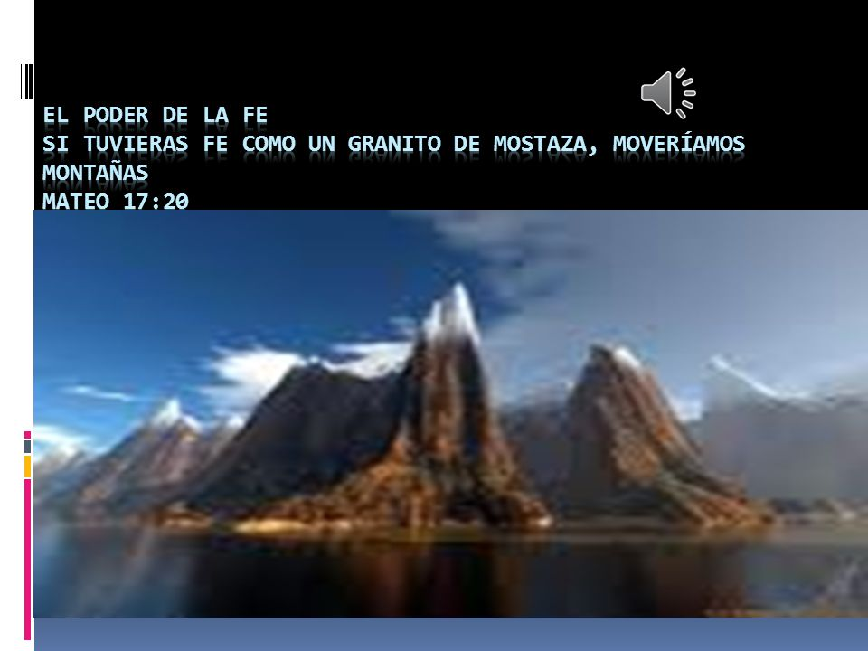 EL PODER DE LA FE Si tuvieras fe como un granito de mostaza, moveríamos montañas Mateo 17:20