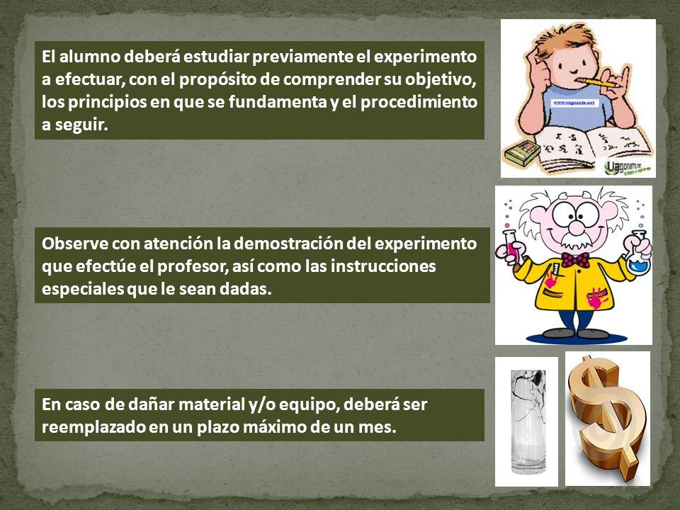 El alumno deberá estudiar previamente el experimento a efectuar, con el propósito de comprender su objetivo, los principios en que se fundamenta y el procedimiento a seguir.