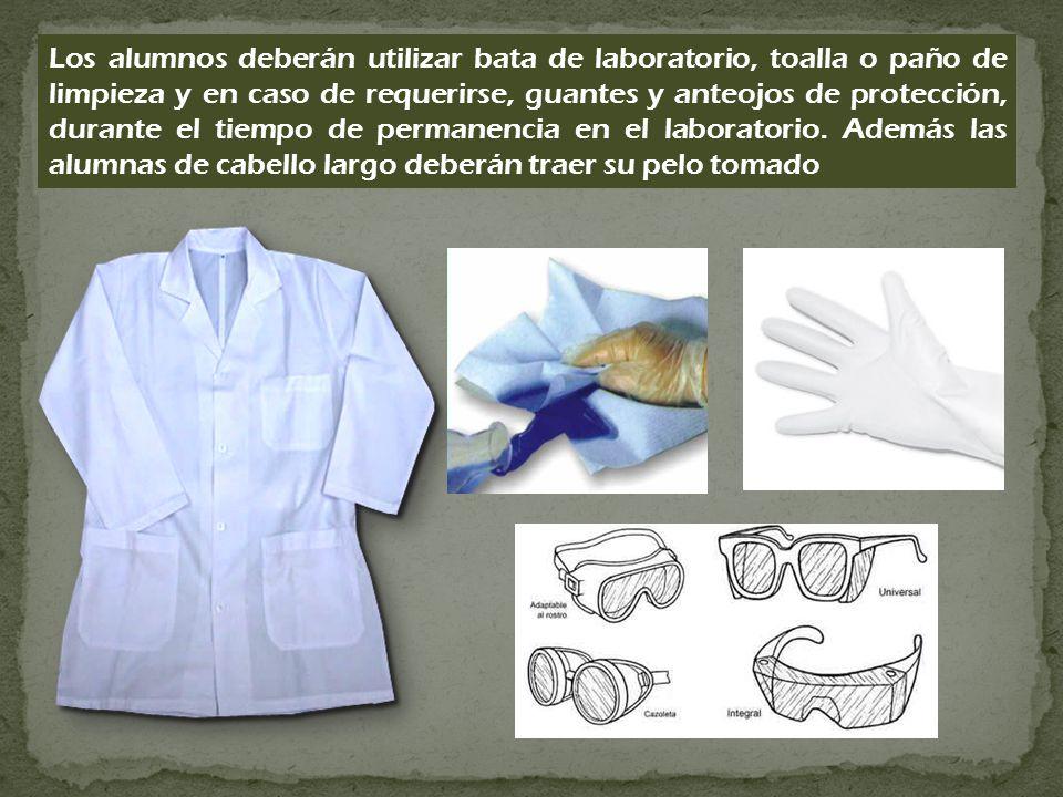 Los alumnos deberán utilizar bata de laboratorio, toalla o paño de limpieza y en caso de requerirse, guantes y anteojos de protección, durante el tiempo de permanencia en el laboratorio.