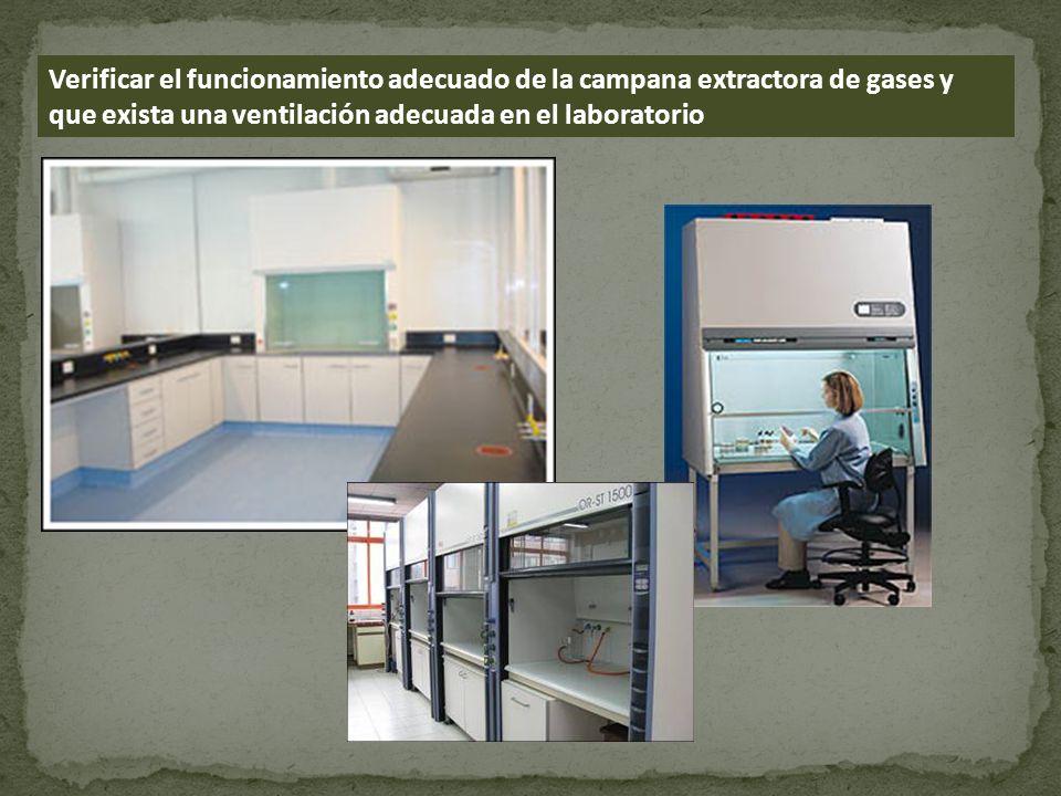 Verificar el funcionamiento adecuado de la campana extractora de gases y que exista una ventilación adecuada en el laboratorio