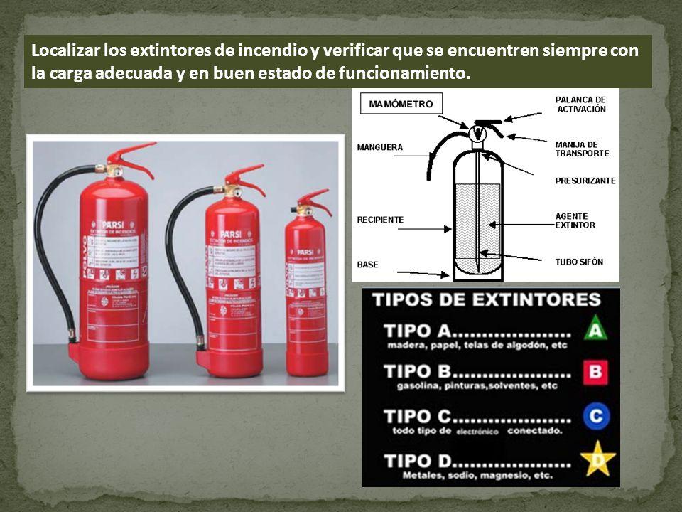 Localizar los extintores de incendio y verificar que se encuentren siempre con la carga adecuada y en buen estado de funcionamiento.