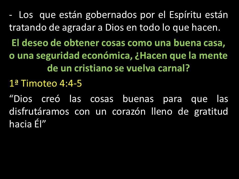 - Los que están gobernados por el Espíritu están tratando de agradar a Dios en todo lo que hacen.