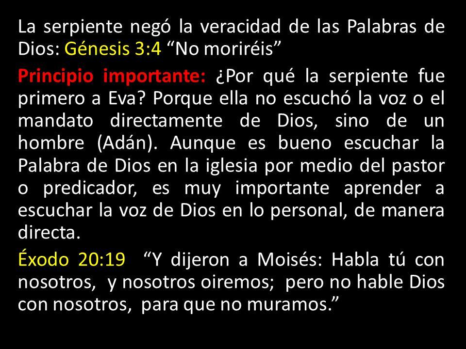 La serpiente negó la veracidad de las Palabras de Dios: Génesis 3:4 No moriréis