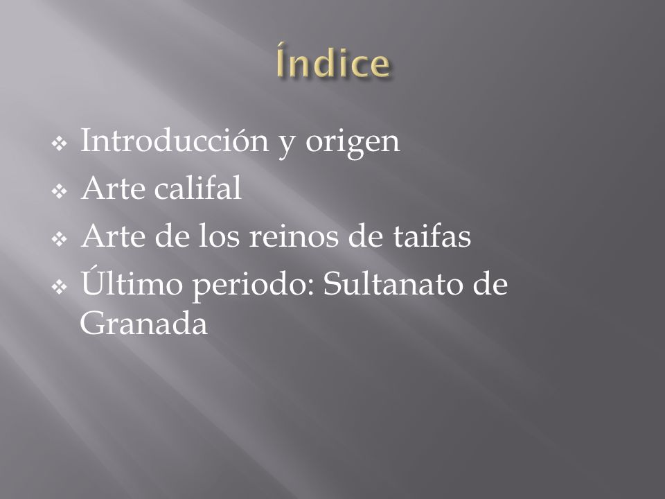 Índice Introducción y origen Arte califal Arte de los reinos de taifas