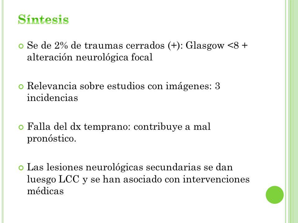 Síntesis Se de 2% de traumas cerrados (+): Glasgow <8 + alteración neurológica focal. Relevancia sobre estudios con imágenes: 3 incidencias.