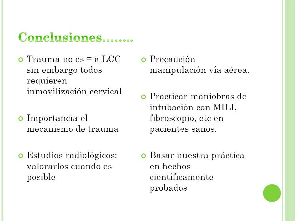 Conclusiones…….. Trauma no es = a LCC sin embargo todos requieren inmovilización cervical. Importancia el mecanismo de trauma.
