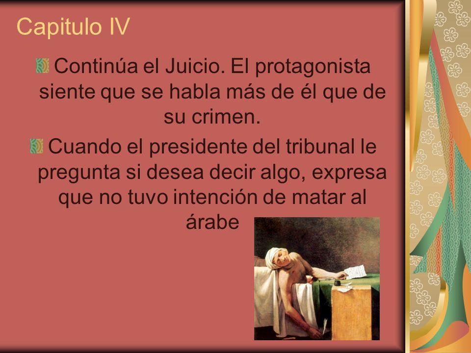 Capitulo IV Continúa el Juicio. El protagonista siente que se habla más de él que de su crimen.
