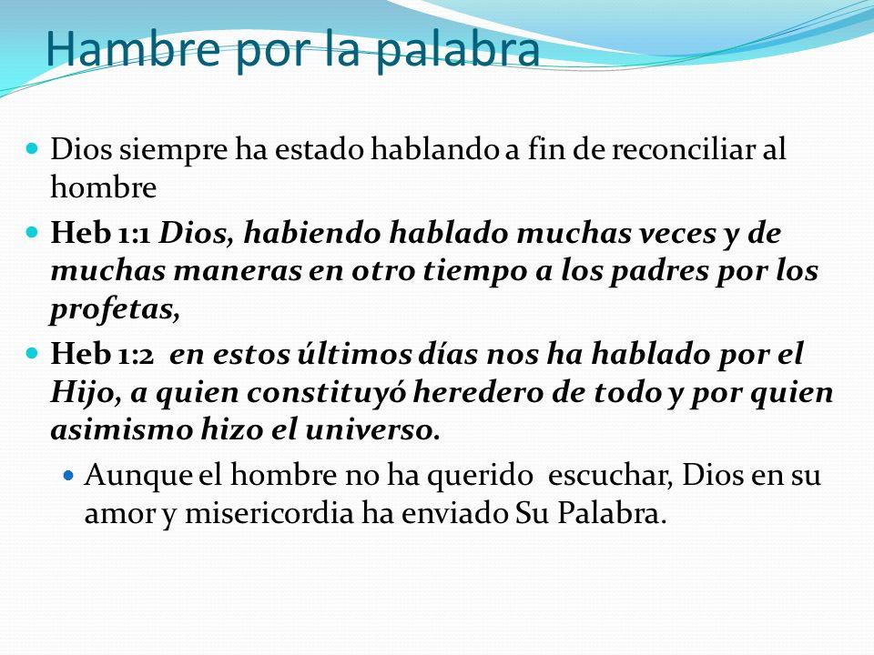 Hambre por la palabra Dios siempre ha estado hablando a fin de reconciliar al hombre.