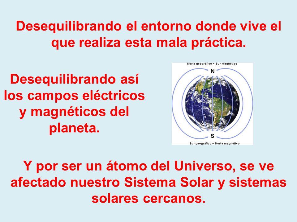 Desequilibrando así los campos eléctricos y magnéticos del planeta.
