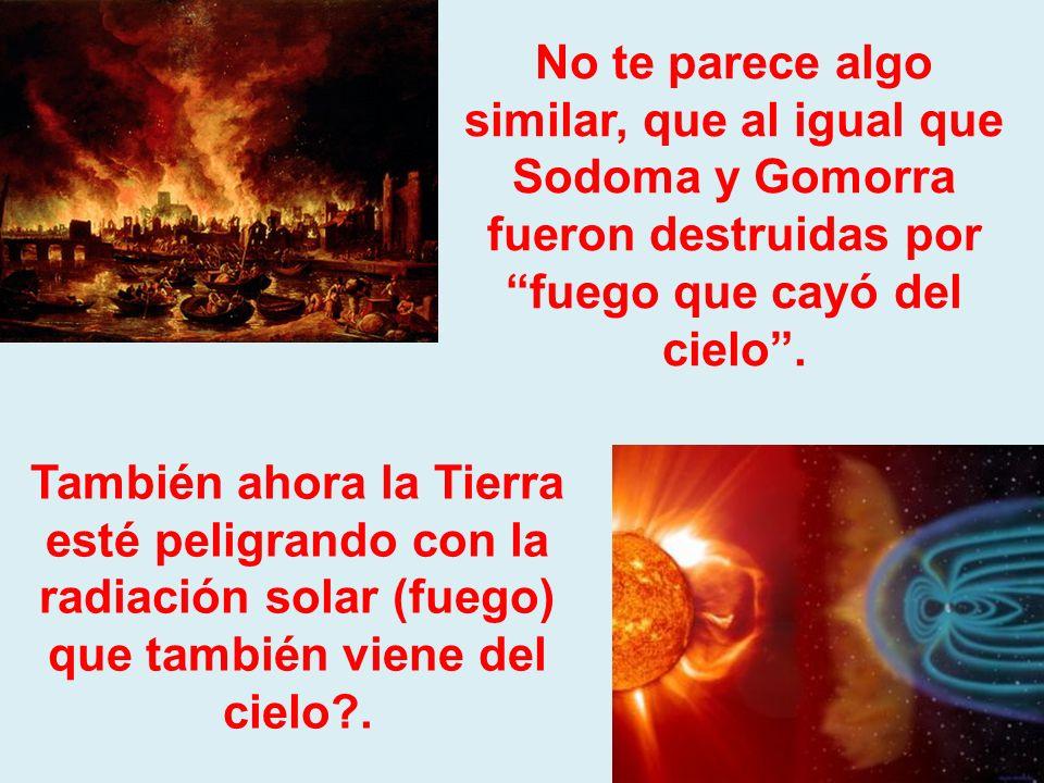 No te parece algo similar, que al igual que Sodoma y Gomorra fueron destruidas por fuego que cayó del cielo .