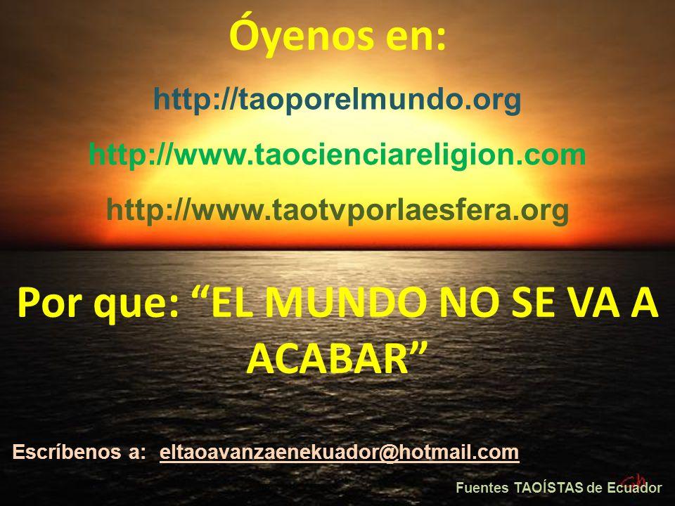 Por que: EL MUNDO NO SE VA A ACABAR Fuentes TAOÍSTAS de Ecuador
